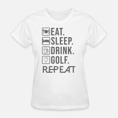 eat sleep drink golf REPEAT - Women's T-Shirt