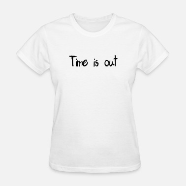 Time Out Time is out - Women's T-Shirt