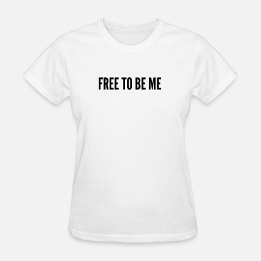 Free-to-be-me free to be me - Women's T-Shirt