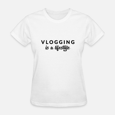 Vlogging Vlogging is a lifestyle - Version 1 - Women's T-Shirt