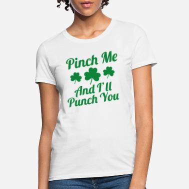 Pinch Pinch Me And I'll Punch You - Women's T-Shirt