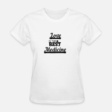 Take Medicine Love is the best medicine - Women's T-Shirt