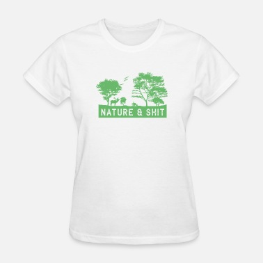 Nature And Shit Nature and Shit... - Women's T-Shirt