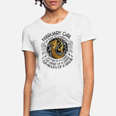 February Girl february girl the soul of a mermaid the fire of a - Women's T-Shirt