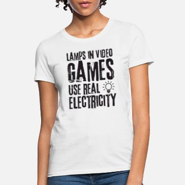 Electricity lamps in video games use real electricity shirt - Women's T-Shirt