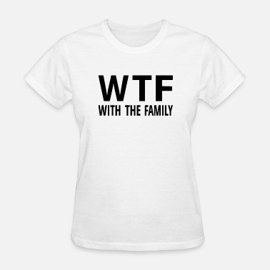Acronym Joke WTF With The Family - Women's T-Shirt