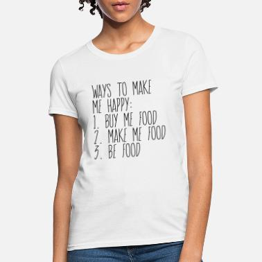 Funny Food Ways to make me happy - Women's T-Shirt