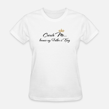 Crown Me Crown Me - Women's T-Shirt
