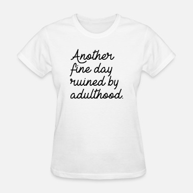 Boring Bored Another Fine Day - Women's T-Shirt