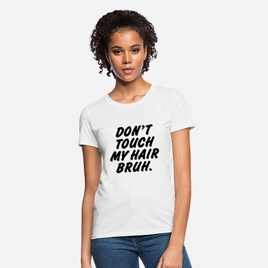 My T-Shirts - Don't touch my hair bruh - Women's T-Shirt white