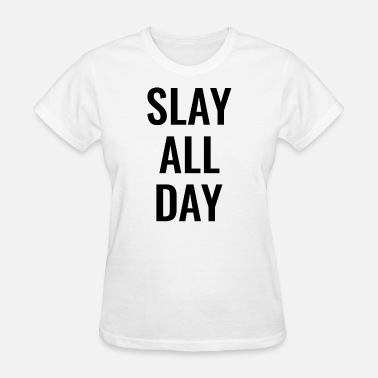 Slay All Day Slay all day - Women's T-Shirt