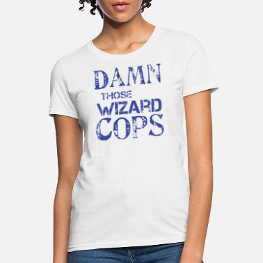 That Damned Band Damn those Wizard Cops - Women's T-Shirt