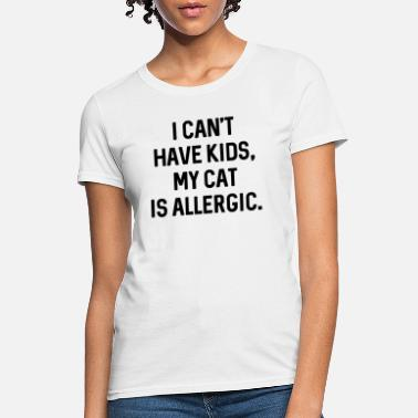 Cant My Cat Is Allergic - Women's T-Shirt