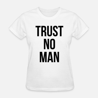 Trust No Man Trust no man - Women's T-Shirt