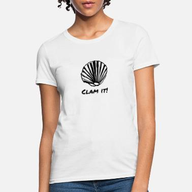 Clam Clam It - Women's T-Shirt