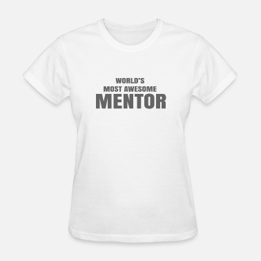 Mentor WORLD S MOST AWESOME MENTOR - Women's T-Shirt