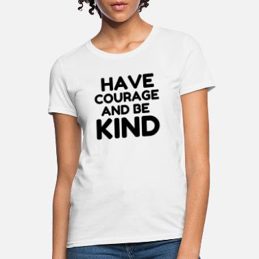 Customized HAVE COURAGE BE KIND - Women's T-Shirt