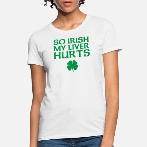8faac65f802 Irish Beer T-Shirts - So Irish My Liver Hurts Funny Clover - Women s T. Do  you want to edit the design