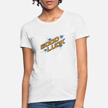 Luck Good Luck - Women's T-Shirt