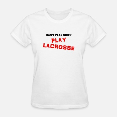 Color Play CAN'T Play Nice? Play Lacrosse for Light Colors - Women's T-Shirt
