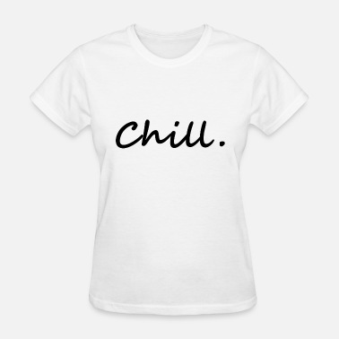 Chill Out chill. chill out - Women's T-Shirt