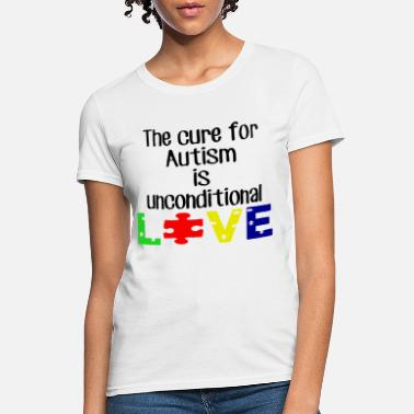 The cure for autism is unconditional love t-shirts - Women's T-Shirt