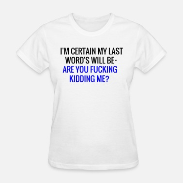 Kings Kid ARE F**KING KIDDING ME? - Women's T-Shirt
