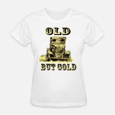 Gold Car Old But Gold Model T / Old Car - Women's T-Shirt