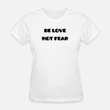 No Fear In Love Be Love Not Fear - Women's T-Shirt