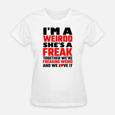 Best Freakin Friend Ever Freak - I'm A Weirdo She's A Freak Together We A - Women's T-Shirt