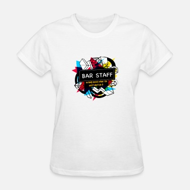 Bar Staff BAR STAFF - Women's T-Shirt