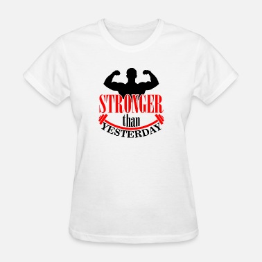 Slut Bodybuilding Bodybuilding - Stronger than yesterday - Women's T-Shirt