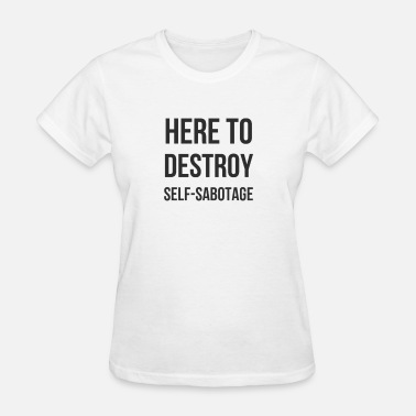 Destroy Gym Here To Destroy Self-Sabotage - Women's T-Shirt
