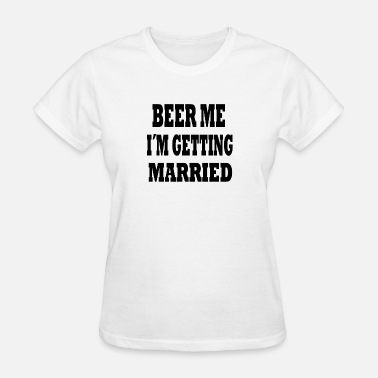 Bars Marry beer me im getting married - Women's T-Shirt