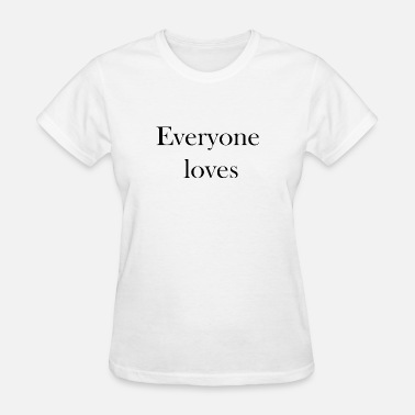 Love Everyone Everyone loves - Women's T-Shirt