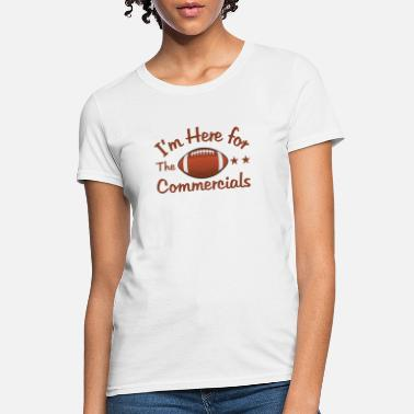 Commercials I m Here for Commercials - Women's T-Shirt