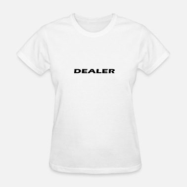 Dealers dealer - Women's T-Shirt
