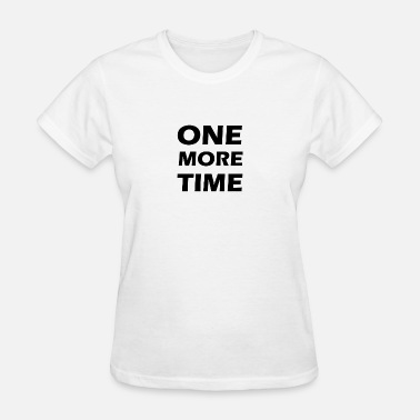 6004f7dad92 One More Time one more time - Women  39 s T-Shirt