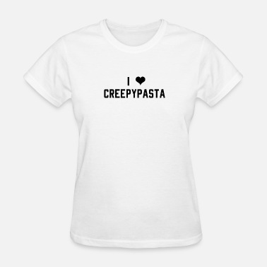 Creepypasta I Love Creepypasta Urban Legends - Women's T-Shirt