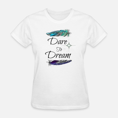 Dare To Dream Dare-To-Dream - Women's T-Shirt