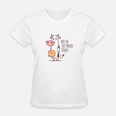 Moo Not In The Mood Today - Women's T-Shirt