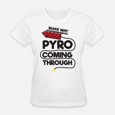 Pyro Funny Pyro FireWork Director Coming Through - Women's T-Shirt