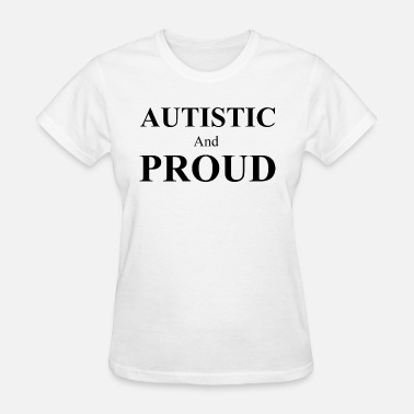 Autist Autistic and Proud - Women's T-Shirt