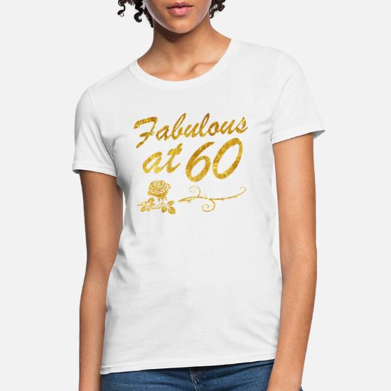 dd3b3d11 60th Birthday T-Shirts - Fabulous at 60 years - Women's T-Shirt white.  Customize