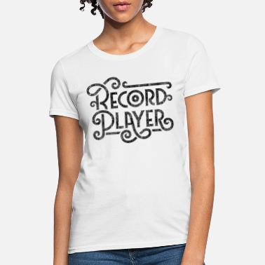 Record Player Record Player - Women's T-Shirt