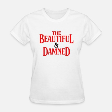 Damn Wear The Beautiful Damned - Women's T-Shirt
