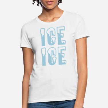 Ice Ice Ice - Women's T-Shirt