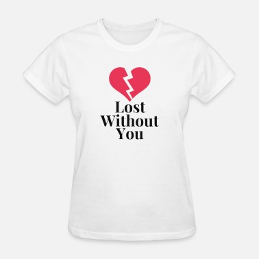 Without You Lost Without You - Women's T-Shirt