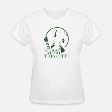 City Tv Arrow You Have Failed this City TV Series Quote Bl - Women's T-Shirt
