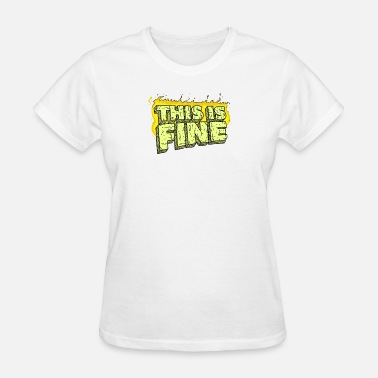 This Is Fine This Is Fine - Women's T-Shirt